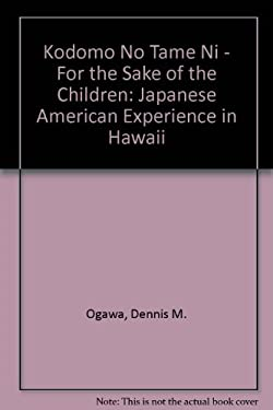 Kodomo No Tame Ni, for the Sake of the Chidren: The Japanese American Experience in Hawaii 9780824805289