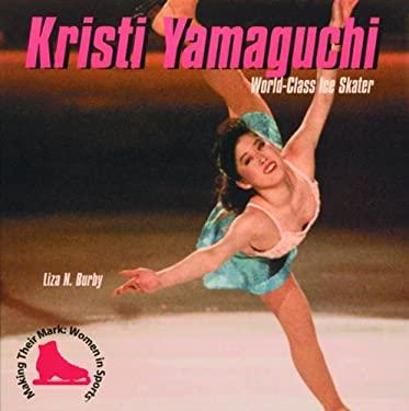 Kristi Yamaguchi: World-Class Ice Skater 9780823950652