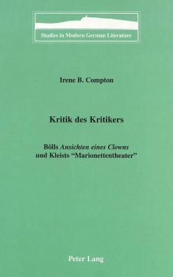 Kritik Des Kritikers: Bolls Ansichten Eines Clowns Und Kleists Marionettentheater 9780820437262