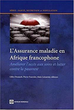L'Assurance Maladie En Afrique Francophone: Ameliorer L'Acces Aux Soins Et Lutter Contre la Pauvrete 9780821366172
