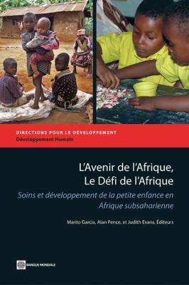 L'Avenir de L'Afrique, Le D Fi de L'Afrique: Soins Et D Veloppement de La Petite Enfance En Afrique Subsaharienne 9780821388044