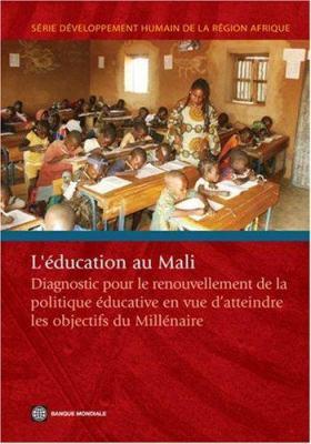 L'Education Au Mali: Diagnostic Pour le Renouvellement de la Politique Educative En Vue D'Atteindre les Objectifs Du Millenaire 9780821370643