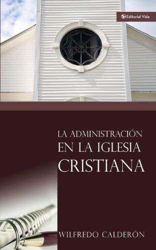 La Administraci N En La Iglesia Cristiana 9780829713541