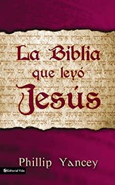 La Biblia Que Ley Jes S = The Bible Jesus Read 9780829736908