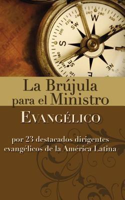 La Br Jula Para El Ministro Evang Lico: Por 23 Destacados Dirigentes Evang Licos de La Am Rica Latina 9780829708776
