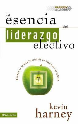La esencia del liderazgo efectivo: Examen de la vida interior de un buen lider de iglesia = The Essence of Effective Leadership 9780829753646