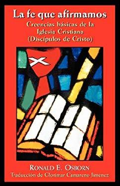 La Fe Que Afirmamos: Creencias Basicas de la Iglesia Cristiana (Discipulos de Cristo) 9780827210400