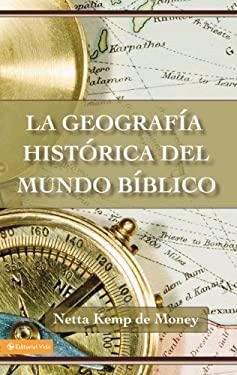 La Geograf a Hist Rica del Mundo B Blico 9780829705584