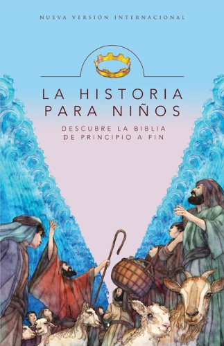 La Historia Para Ninos: Descubre la Biblia de Principio A Fin = The Story for Kids 9780829752939