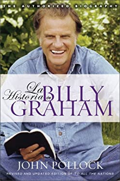 La Historia de Billy Graham: Revised Edition, and Updated to All the Nations 9780829740714