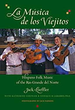 La Musica de Los Viejitos: Hispano Folk Music of the Rio Grande del Norte 9780826318848