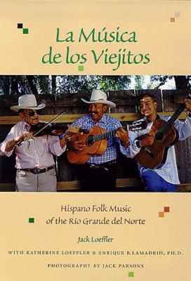La Musica de Los Viejitos: Hispano Folk Music of the Rio Grande del Norte 9780826321688