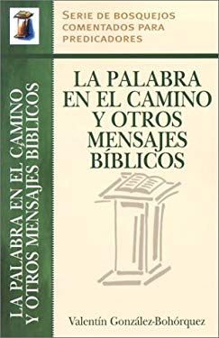 La Palabra En El Camino y Otros Mensajes Biblicos = Words from the Road and Other Bible Sermons 9780825412721