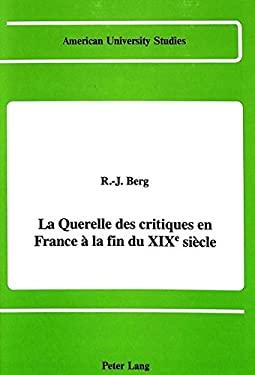 La Querelle Des Critiques En France a la Fin Du Xixe Siecle: R.-J. Berg 9780820413426