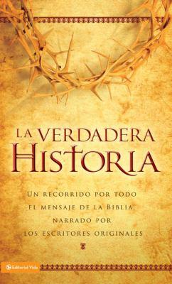 La Verdadera Historia-NVI: Lea la Biblia Como una Narracion Ininterrumpida de Principio A Fin 9780829757187
