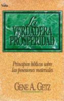 La Verdadera Prosperidad: Principios Biblicos Sobre las Posesiones Materiales = Real Prosperity 9780829718508