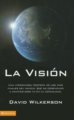 La Vision: Una Aterradora Profecia de los Dias Finales del Mundo, Que Ha Comenzado A Manifestarse YA en la Actualidad = The Vision 9780829755312