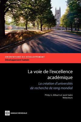 La Voie de L Excellence Acad Mique: La Cr Ation D Universit S de Recherche de Rang Mondial 9780821389522