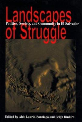Landscapes of Struggle: Politics, Society, and Community in El Salvador 9780822942245