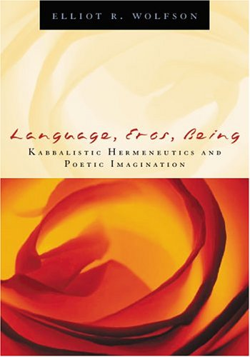 Language, Eros, Being: Kabbalistic Hermeneutics and Poetic Imagination 9780823224180