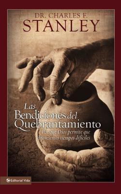 Las Bendiciones del Quebrantamiento: Por Qu Dios Permite Que Atravesemos Tiempos Dif Ciles 9780829716849