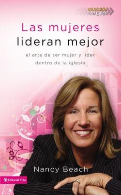 Las Mujeres Lideran Mejor: El Arte de Ser Mujer y Lider Dentro de la Iglesia = Gifted to Lead 9780829757125