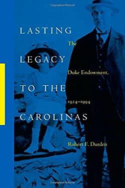 Lasting Legacy to the Carolinas: The Duke Endowment, 1924–1994 9780822321514