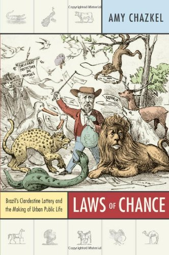 Laws of Chance: Brazil's Clandestine Lottery and the Making of Urban Public Life 9780822349884