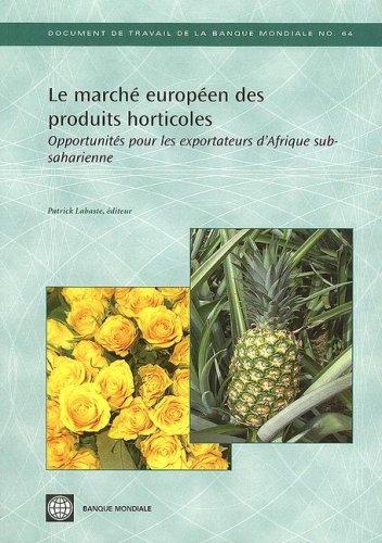 Le Marche Europeen Des Produits Horticoles: Opportunites Pour les Expotrateurs D'Afrique Subsaharienne 9780821363522