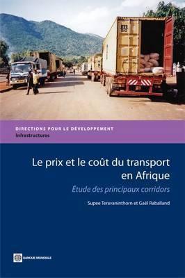 Le Prix Et Le Co T Du Transport En Afrique: Tude Des Principaux Corridors 9780821378823