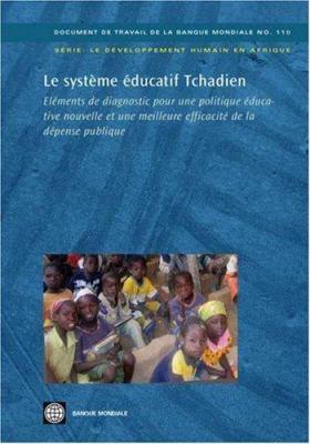 Le Syst Me Ducatif Tchadien: El Ments de Diagnostic Pour Une Politique Educative Nouvelle Et Une Meilleure Efficacit de La D Pense Publique 9780821371350