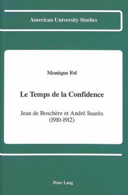 Le Temps de La Confidence: Jean de Boschere Et Andre Suares, 1910-1912 9780820412108