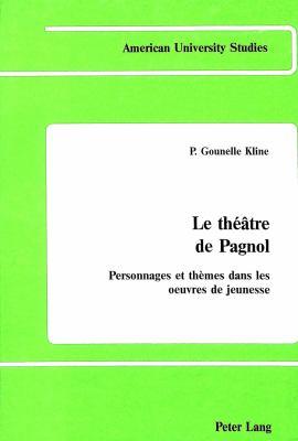 Le Theatre de Pagnol: Personnages Et Themes Dans Les Uvres de Jeunesse 9780820403205