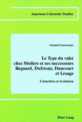 Le Type Du Valet Chez Moliere Et Ses Successeurs, Regnard, Dufresny, Dancourt Et Lesage: Caracteres Et Evolution 9780820401416