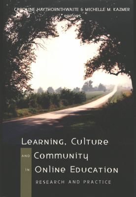 Learning, Culture, and Community in Online Education: Research and Practice 9780820468471