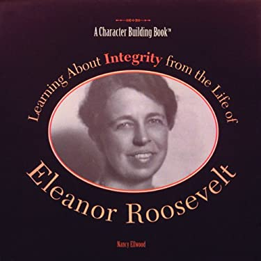 Learning about Integrity from the Life of Eleanor Roosevelt 9780823953455