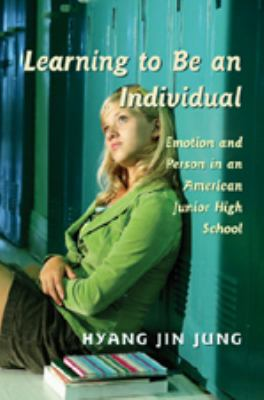 Learning to Be an Individual: Emotion and Person in an American Junior High School 9780820486550
