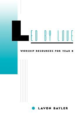 Led by Love - Worship Resources for Year B 9780829811247