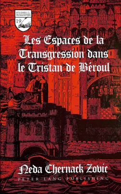 Les Espaces de La Transgression Dans Le Tristan de Beroul 9780820427874