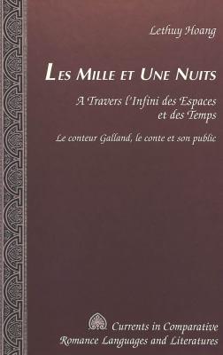 Les Mille Et une Nuits: A Travers L'Infini Des Espaces Et Des Temps le Conteur Galland, le Conte Et Son Public 9780820445021