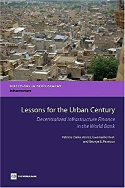 Lessons for the Urban Century: Decentralized Infrastructure Finance in the World Bank 9780821375242