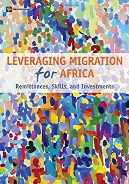 Leveraging Migration for Africa: Remittances, Skills, and Investments 9780821382578