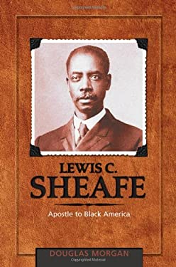 Lewis C. Sheafe: Apostle to Black America 9780828023979