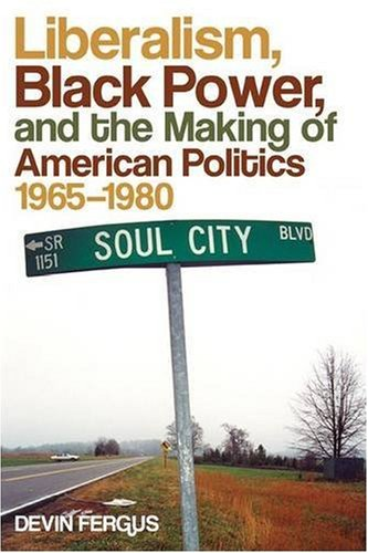 Liberalism, Black Power, and the Making of American Politics, 1965-1980 9780820333243