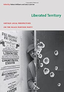 Liberated Territory: Untold Local Perspectives on the Black Panther Party 9780822343264