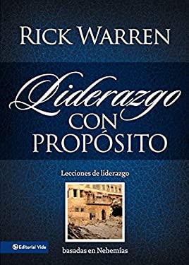 Liderazgo Con Proposito: Lecciones de Liderazgo Basadas en Nehemias = Leadership with Purpose 9780829758887
