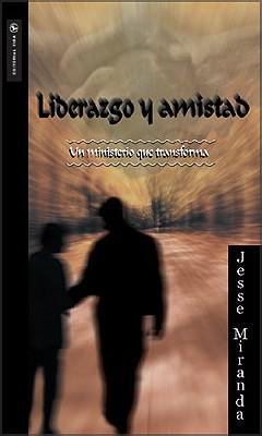 Liderazgo y Amistad: Un Ministerio Que Transforma 9780829703733
