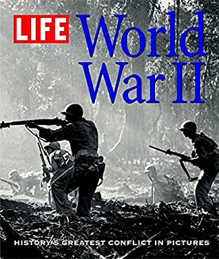 Life: World War II: History's Greatest Conflict in Pictures 9780821257135