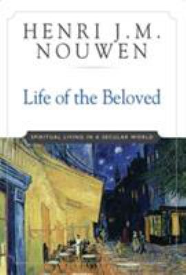 Life of the Beloved: Spiritual Living in a Secular World 9780824519865