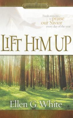 Lift Him Up: Fresh Reasons to Praise Our Savior Every Day of the Year 9780828025799